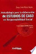 Metodología Para La Elaboración De Estudios De Caso En Responsabilidad Social