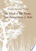 Mi Dios Y Mi Todo. San Francesco Y Asís