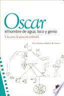Óscar El Hombre De Agua Loco Y Genio. Un Caso De Psicosis Infantil