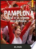 Pamplona. La Semana Más Esperada