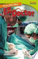 Un Día De Trabajo: Médico De Emergencias (all In A Day S Work: Er Doctor)