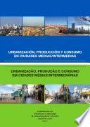 Urbanización, Producción Y Consumo En Ciudades Medias/inermedias. Urbanizaçao, Produçao E Consumo Em Cidades Médias/intermediárias