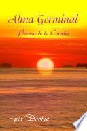 Alma Germinal: Poemas De La Cosecha