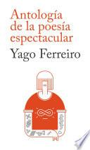 libro Antología De La Poesía Espectacular, Yago Ferreiro