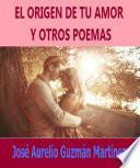 libro El Origen De Tu Amor Y Otros Poemas
