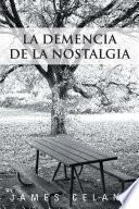 La Demencia De La Nostalgia