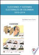 Elecciones Y Sistemas Electorales En Colombia, 1810 2014