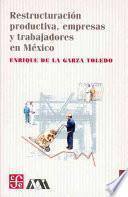 libro Restructuración Productiva, Empresas Y Trabajadores En México