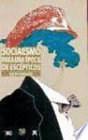 Socialismo Para Una época De Escépticos