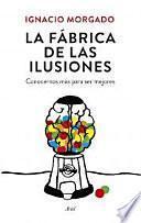 La Fábrica De Las Ilusiones : Conocernos Más Para Ser Mejores