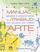 Manual Para Generar Involucramiento En El Trabajo Con Grupos Por Medio Del Arte