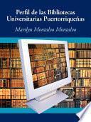 Perfil De Las Bibliotecas Universitarias Puertorriqueñas
