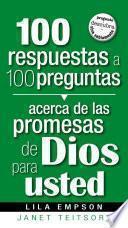 100 Respuestas A 100 Preguntas Acerca De Las Promesas De Dios Para Usted