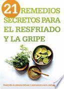 libro 21 Remedios Secretos Para El Resfriado Y La Gripe: Desarrolle Su Sistema Inmune Y Permanezca Sano, Naturalmente!
