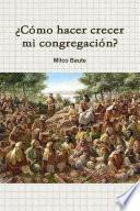 Àcomo Hacer Crecer Mi Congregaci—n?