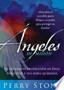 Angeles En Mision: La Incesante Proteccion De Dios Por Usted Y Sus Seres Queridos