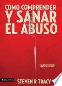 libro Cómo Comprender Y Sana El Abuso Y Maltrato En Tu Vida Y En La De Los Demás