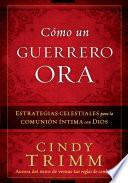 libro Como Un Guerrero Ora / The Prayer Warrior S Way