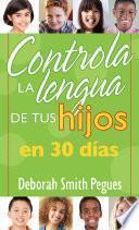 Controla La Lengua De Tus Hijos En 30 Días