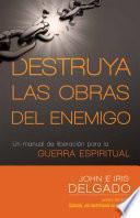 libro Destruya Las Obras Del Enemigo: Un Manual De Liberacion Para La Guerra Espiritual
