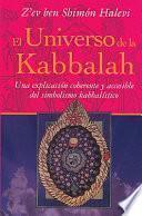 El Universo De La Kabbalah: Una Explicacion Coherente Y Accesible Del Simbolismo Kabbalistico = A Kabbalistic Universe