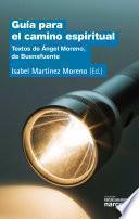 Guía Para El Camino Espiritual. Textos De Ángel Moreno, De Buenafuente