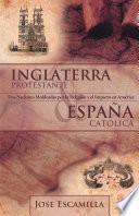 libro Inglaterra Protestante Y España Católica