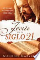 libro Jesus En El Siglo 21 / Jesus In The 21st Century: Un Estudio Detallado De Su Vida Y Obra