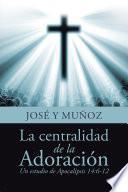 libro La Centralidad De La Adoración