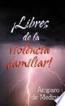 Libres De La Violencia Familiar!