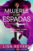 libro Mujeres Con Espadas: Lleve Su Cruz Como Una Heroina