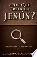 ¿por Qué Creer En Jesús?