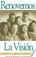 libro Renovemos La Vision: Fundamentos Para El Ministerio Con Jovenes Catolicos = Renewing The Vision