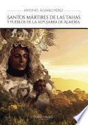 libro Santos Mártires De Las Tahas Y Pueblos De La Alpujarra De Almería