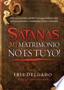 libro Satanás, ¡mi Matrimonio No Es Tuyo!