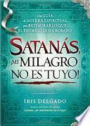 libro Satanas, !mi Milagro No Es Tuyo!