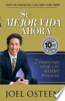 Su Mejor Vida Ahora  Edicion 10mo Aniversario 7 Pasos Para Vivir A Su Maximo Potencial.