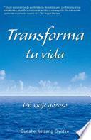 Transforma Tu Vida (transform Your Life): Un Viaje Gozoso