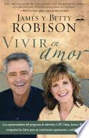 libro Vivir En Amor: James Y Betty, Co Anfitriones De Tv S Life Today, Comparten Claves Para Un Matrimonio Emocionante Y En Plenitud