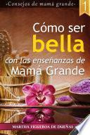 Cómo Ser Bella Con Las Enseñanzas De Mamá Grande 1