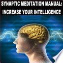 Synaptic Meditate Manual: Increase Your Intelligence