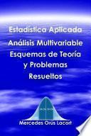 Estadística Aplicada Análisis Multivariable   Esquemas De Teoría Y Problemas Resueltos