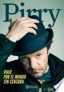 Pirry, Viaje Por El Mundo Sin Censura